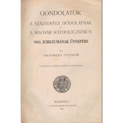 Gondolatok a századvégi hódolatnak és a magyar katholiczizmus 900. jubileumának ünnepére