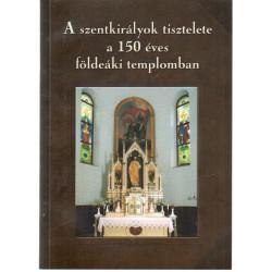 A szentkirályok tisztelete a 150 éves földeáki templomban