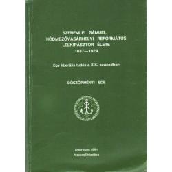Szeremlei Sámuel hódmezővásárhelyi református lelkipásztor élete 1837-1924