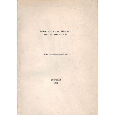 Erdély jókora jogtörténete 1849-1947 közti korra