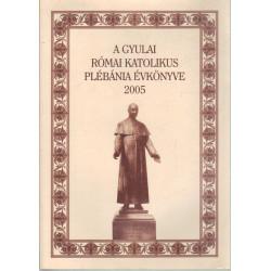 A gyulai római katolikus plébánia évkönyve 2005