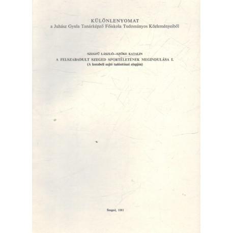 A felszabadult Szeged sportéletének megindulása I. (dedikált)
