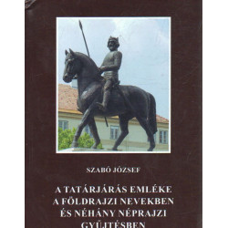 A tatárjárás emléke a földrajzi nevekben és néhány néprajzi gyűjtésben ( dedikált)