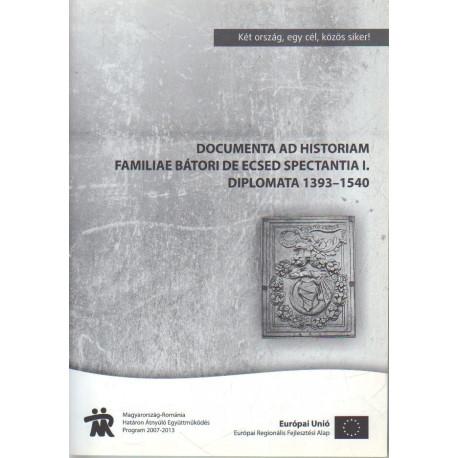 Documenta ad historiam familiae Bátori de Ecsed spectantia I. Diplomata 1393-1540