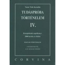 Tudáspróba Történelem IV. Középiskolai segédkönyv (2000 kérdés és felelet )