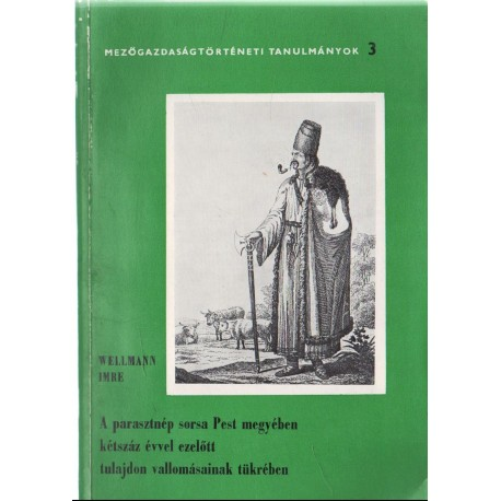 A parasztnép sorsa Pest megyében kétszáz évvel ezelőtt tulajdon vallomásainak tükrében