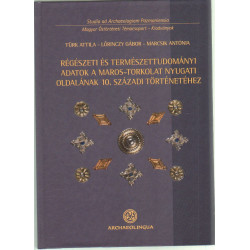 Régészeti és természettudományi adatok a Maros- torkolat nyugati odalának 10. századi történetéhez.