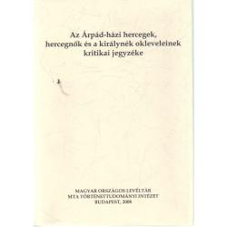 Az Árpád-házi hercegek, hercegnők és királynék okleveleinek kritikai jegyzéke.