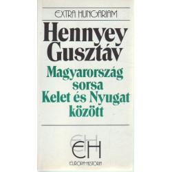 Magyarország sorsa Kelet és Nyugat között .