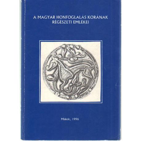 A magyar honfoglalás korának régészeti emlékei.