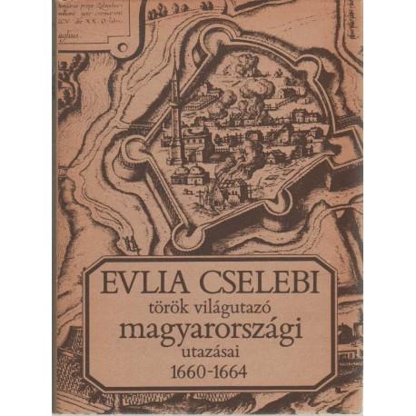 Evlia Cselebi török világutazó magyarországi utazásai 1660-1664