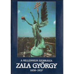 A Millennium szobrásza - Zala György 1858-1937