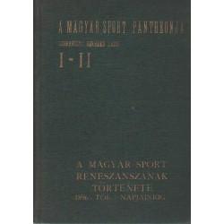 A magyar sport pantheonja I-II. - A magyar sport reneszánszának története 1896-tól napjainkig I-II.