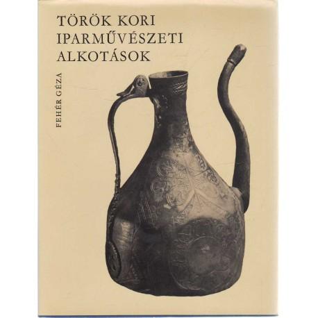 Török kori iparművészeti alkotások