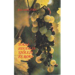 Tokaj-Hegyalja szőleje és bora