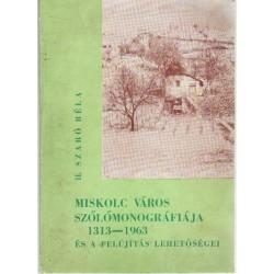 Miskolc város szőlőmonográfiája 1313-1963 és a felújítás lehetőségei