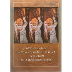 """""""Féljétek az Istent és Néki adjatok dicsőséget, mert eljött az Ő ítéletének órája"""""""