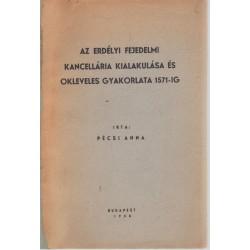Az erdélyi fejedelmi kancellária kialakulása és okleveles gyakorlata 1571-ig