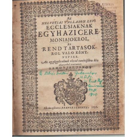 Az helvetiai vallason levö ecclesiaknak egyhazi ceremoniajokro, es rend tartasokrol valo könyvetske