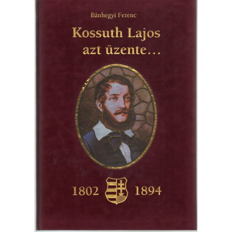 Kossuth Lajos azt üzente