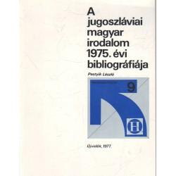 A jugoszláviai magyar irodalom 1975. évi bibliográfiája