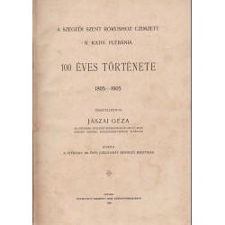 A szegedi Szent Rókushoz czimzett R. Kath. plébánia 100 éves története 1805-1905