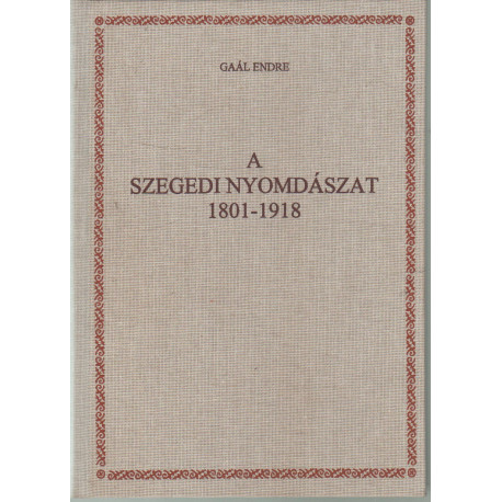 A szegedi nyomdászat 1801-1918