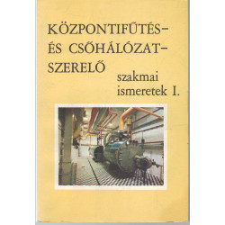 Központifűtés- és csőhálózat-szerelő szakmai ismeretek I.