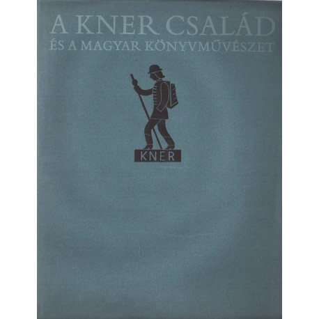A Kner család és a magyar könyvművészet 1882-1944
