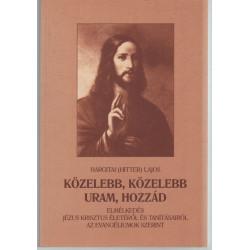 Közelebb, közelebb Uram, Hozzád